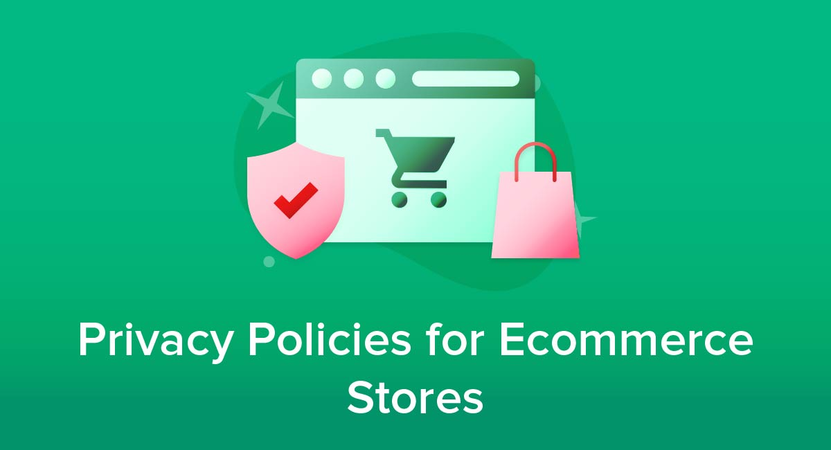Privacy Policies for Ecommerce Stores