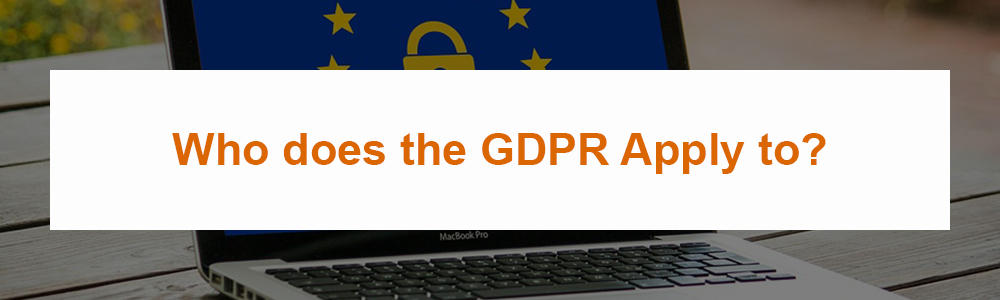 Who does the GDPR Apply to?