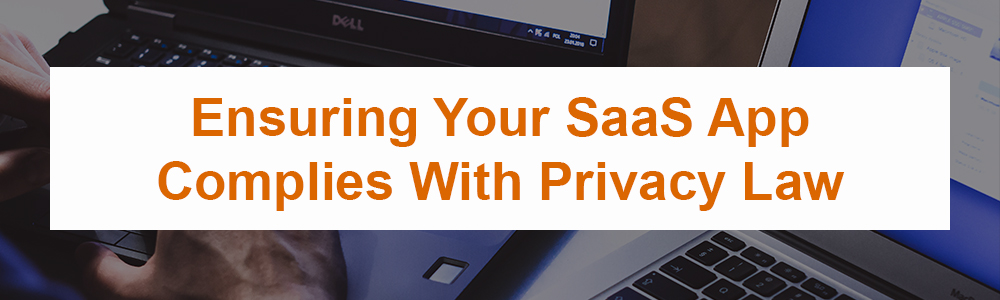 Ensuring Your SaaS App Complies With Privacy Law