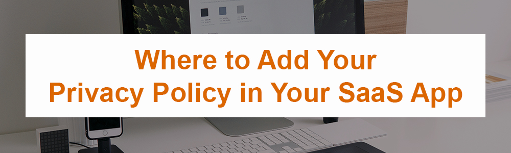 Where to Add Your Privacy Policy in Your SaaS App