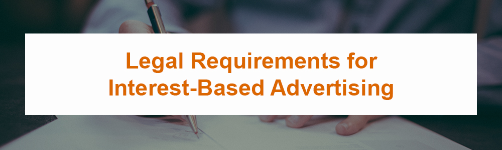 Legal Requirements for Interest-Based Advertising