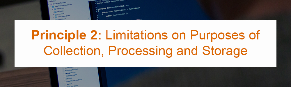 Principle 2: Limitations on Purposes of Collection, Processing and Storage