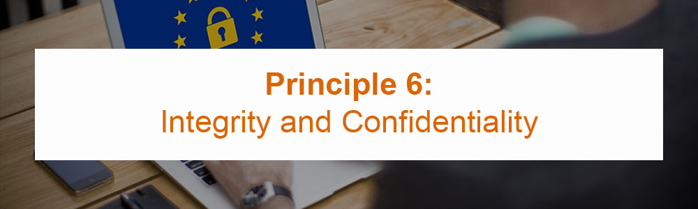 Principle 6: Integrity and Confidentiality