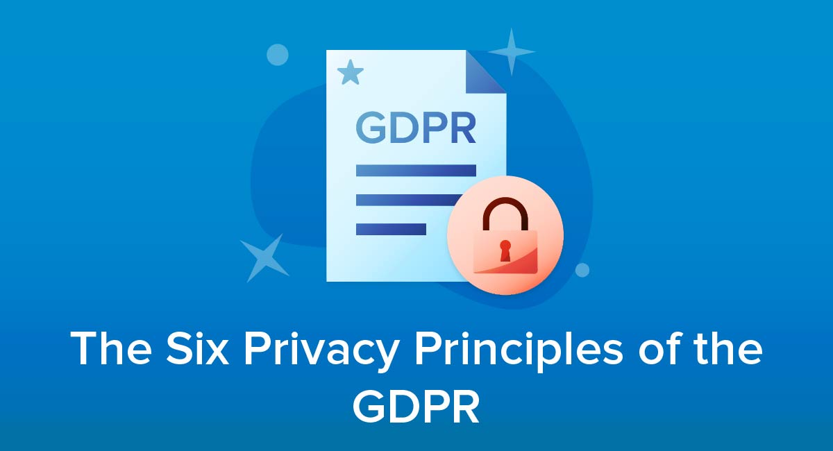 The Six Privacy Principles of the GDPR