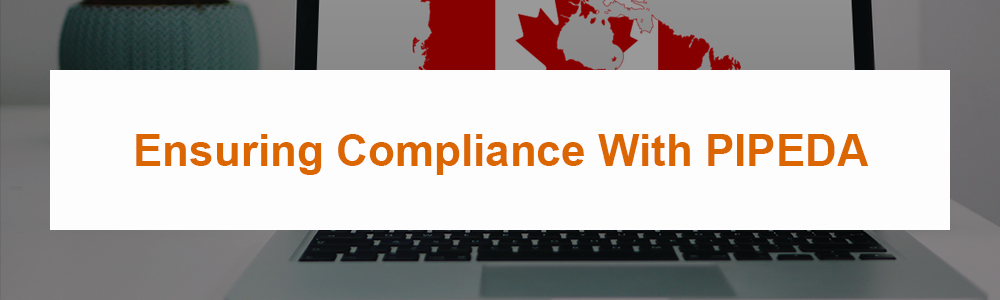 Ensuring Compliance With PIPEDA