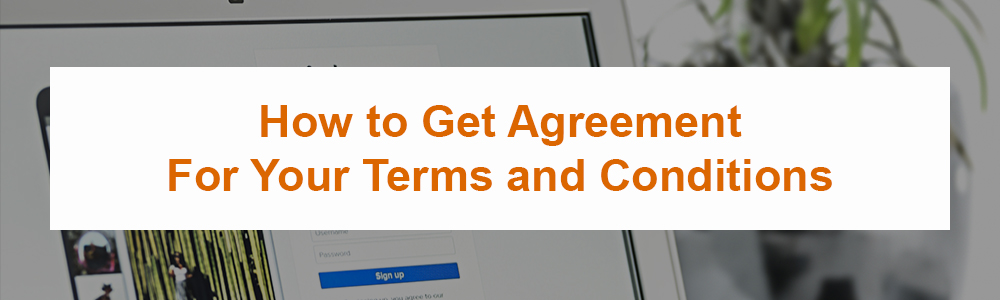 How to Get Agreement For Your Terms and Conditions