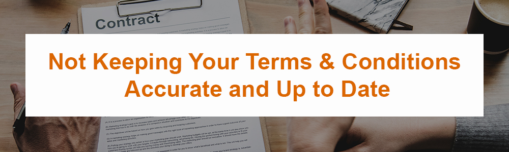 Not Keeping Your Terms and Conditions Accurate and Up to Date