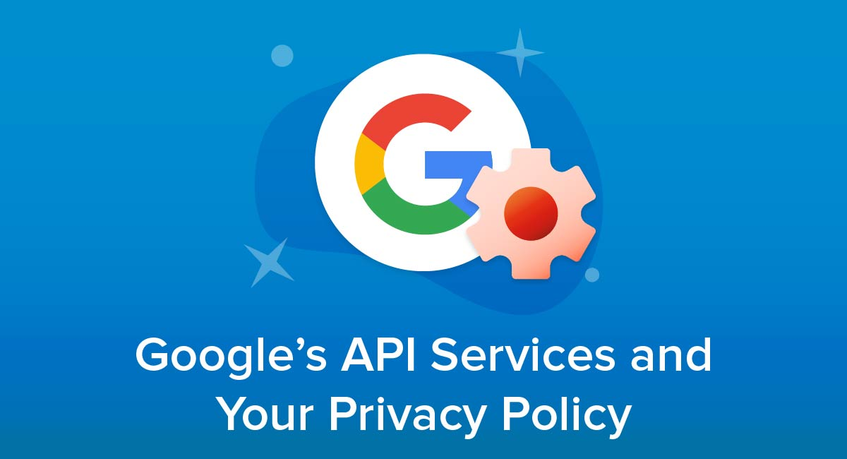 Google's API Services and Your Privacy Policy