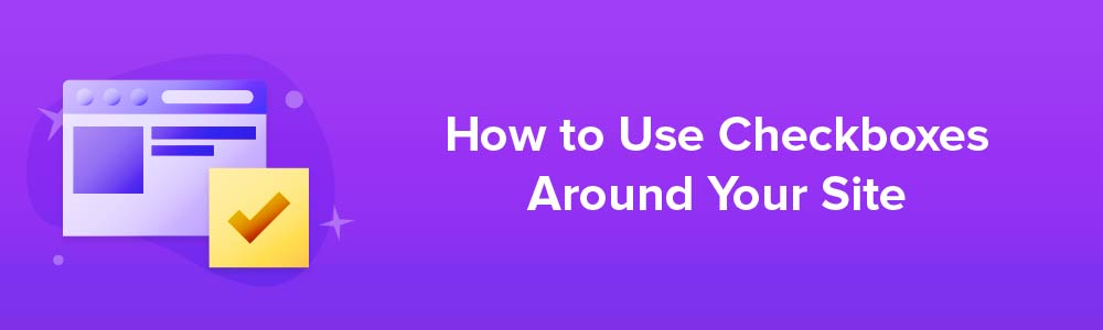 How to Use Checkboxes Around Your Site