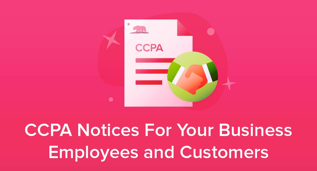 CCPA Notices For Your Business Employees and Customers