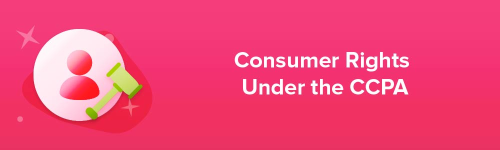 Consumer Rights Under the CCPA