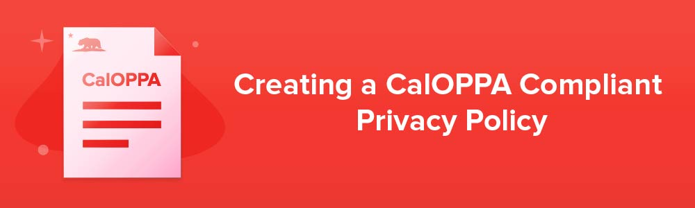 Creating a CalOPPA Compliant Privacy Policy