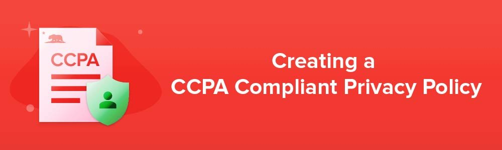 Creating a CCPA Compliant Privacy Policy