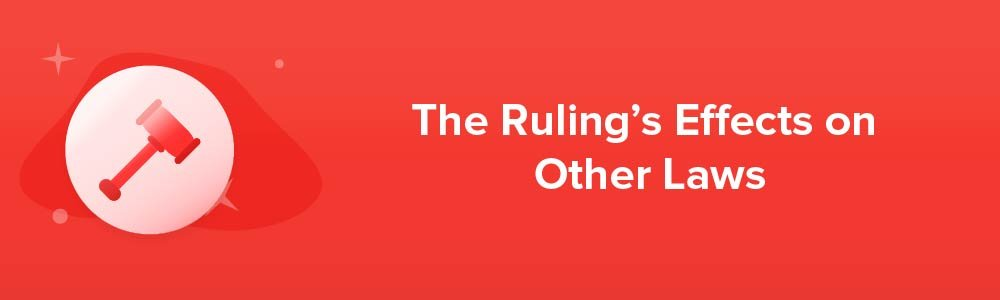 The Ruling's Effects on Other Laws