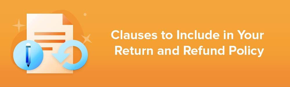 Clauses to Include in Your Return and Refund Policy