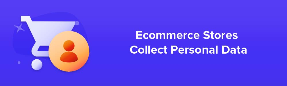 Ecommerce Stores Collect Personal Data