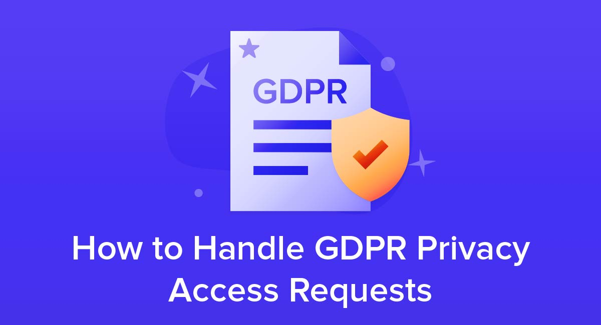 How to Handle GDPR Privacy Access Requests