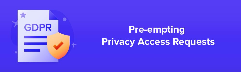Pre-empting Privacy Access Requests