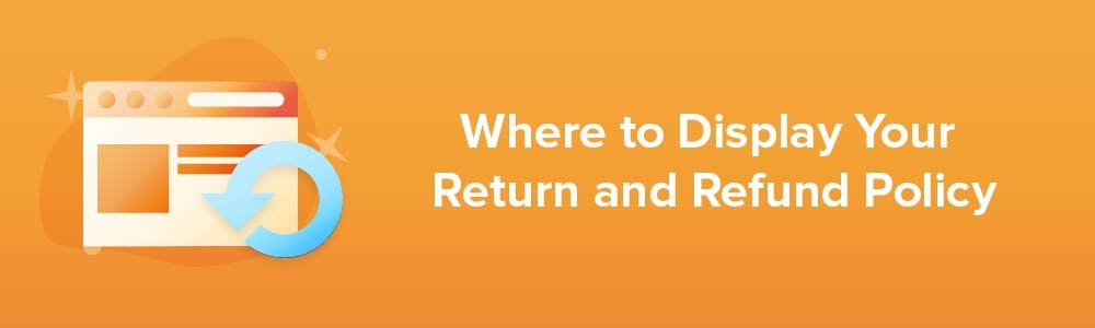 Where to Display Your Return and Refund Policy