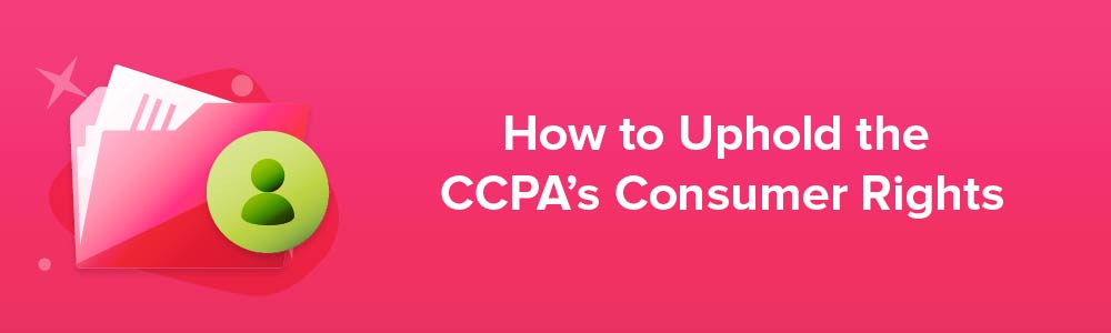 How to Uphold the CCPA's Consumer Rights