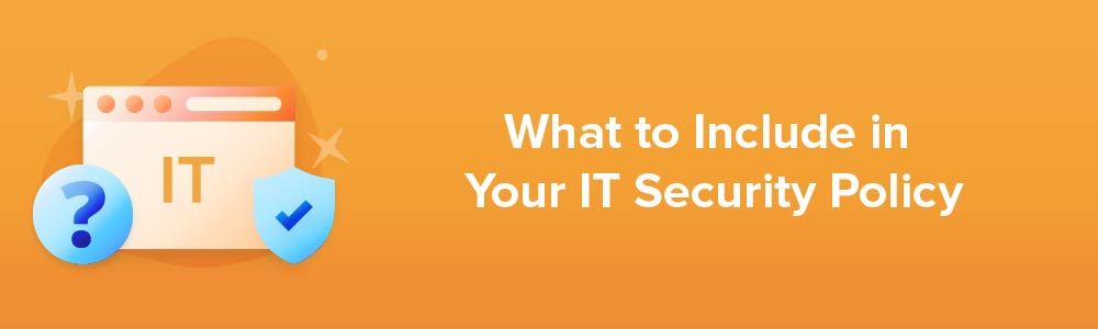 What to Include in Your IT Security Policy