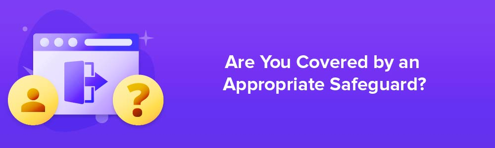 Are You Covered by an Appropriate Safeguard?