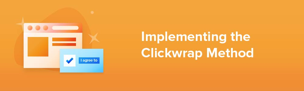 Implementing the Clickwrap Method