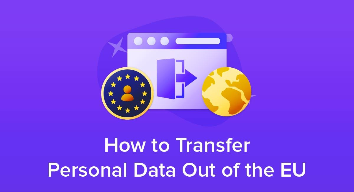 How to Compliantly Transfer Personal Data Out of the EU