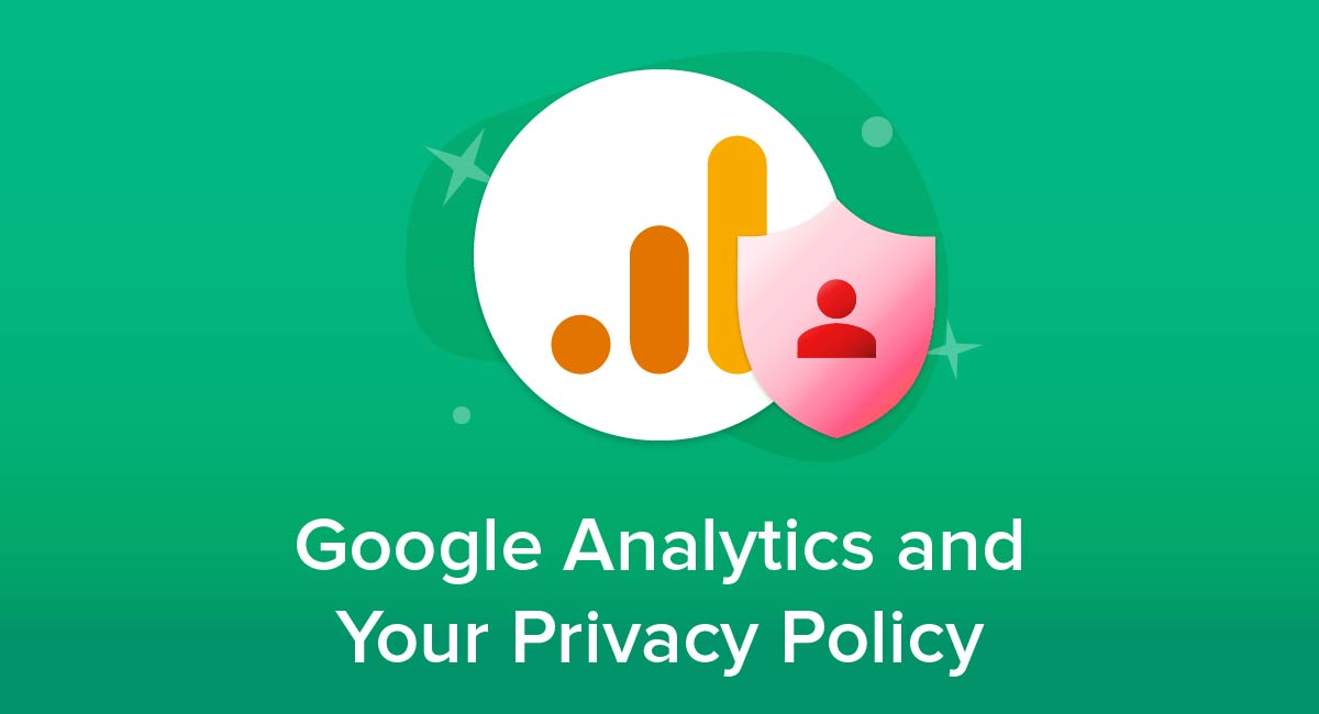 Google Analytics and Your Privacy Policy