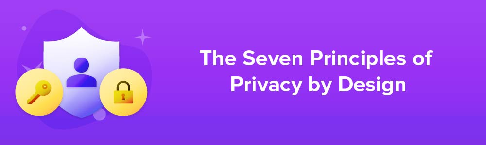The Seven Principles of Privacy by Design