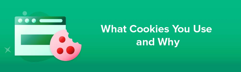 What Cookies You Use and Why