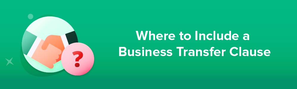 Where to Include a Business Transfer Clause