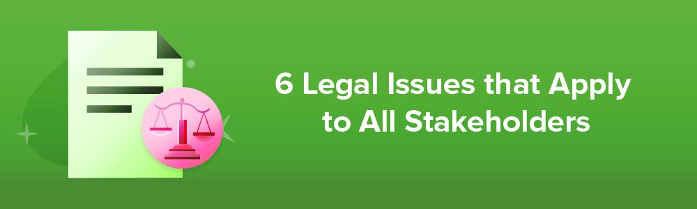 6 Legal Issues that Apply to All Stakeholders