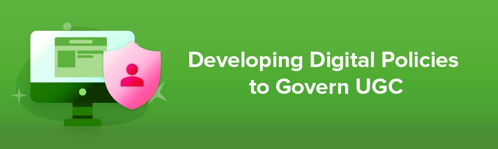 Developing Digital Policies to Govern User-Generated Content