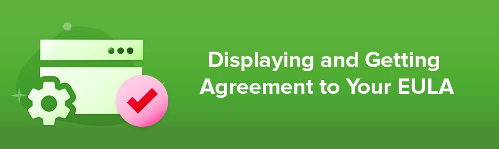 Displaying and Getting Agreement to Your EULA