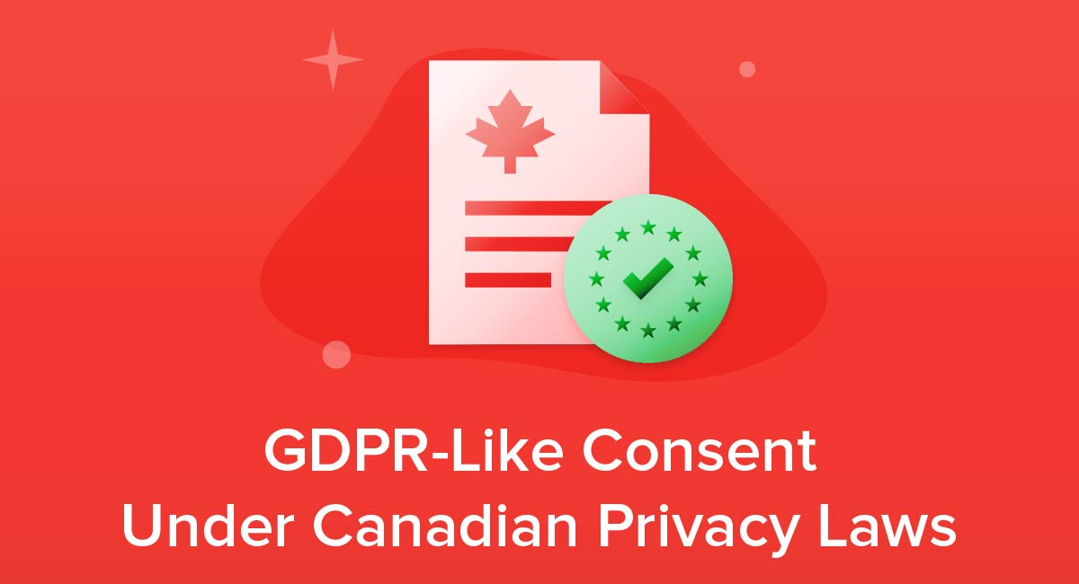 GDPR-Like Consent Under Canadian Privacy Laws