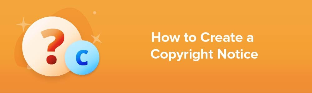 How to Create a Copyright Notice
