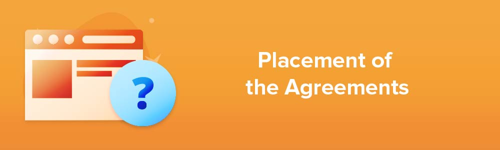 Placement of the Agreements