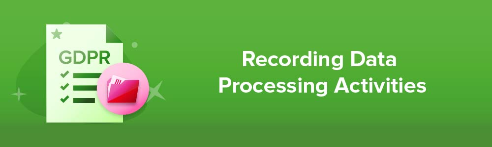 Recording Data Processing Activities