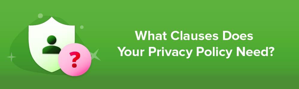 What Clauses Does Your Privacy Policy Need?