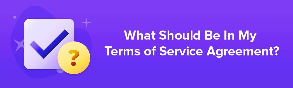 What Should Be In My Terms of Service Agreement?