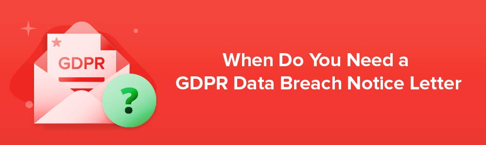When Do You Need a GDPR Data Breach Notice Letter