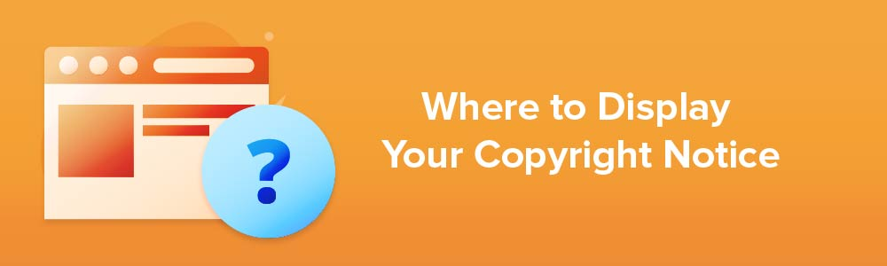 Where to Display Your Copyright Notice