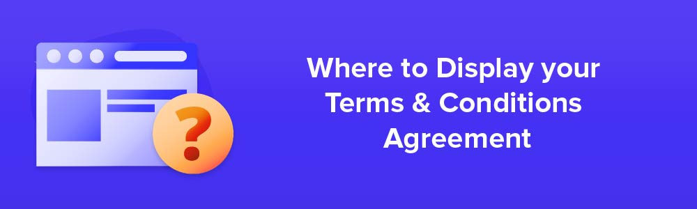 Where to Display your Terms and Conditions Agreement