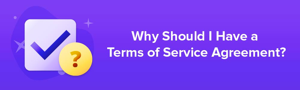 Why Should I Have a Terms of Service Agreement?