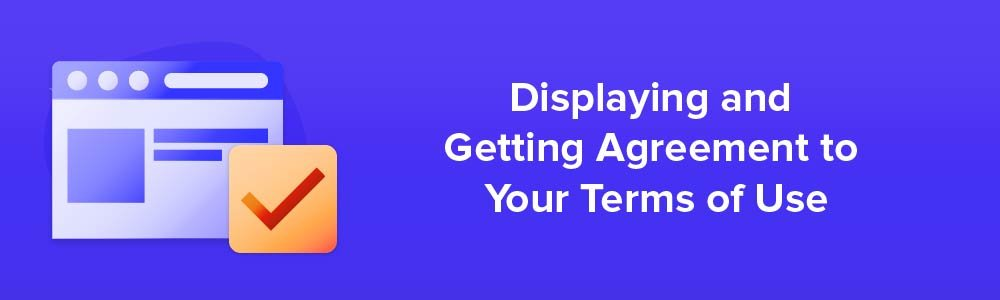 Displaying and Getting Agreement to Your Terms of Use