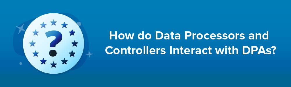 How do Data Processors and Controllers Interact with DPAs?