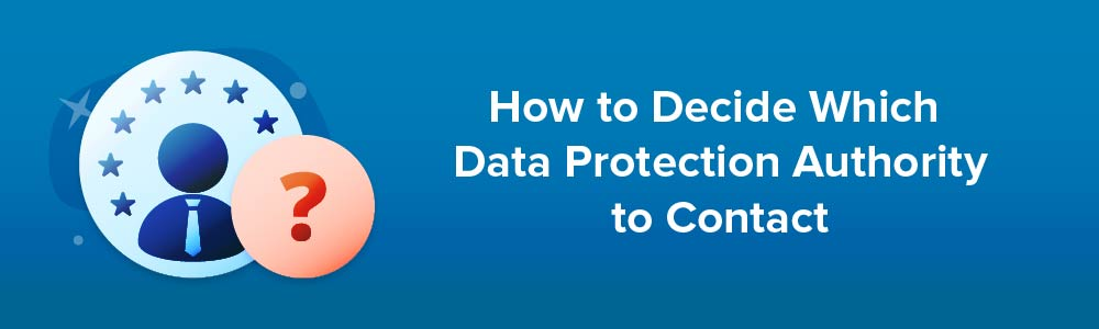 How to Decide Which Data Protection Authority to Contact