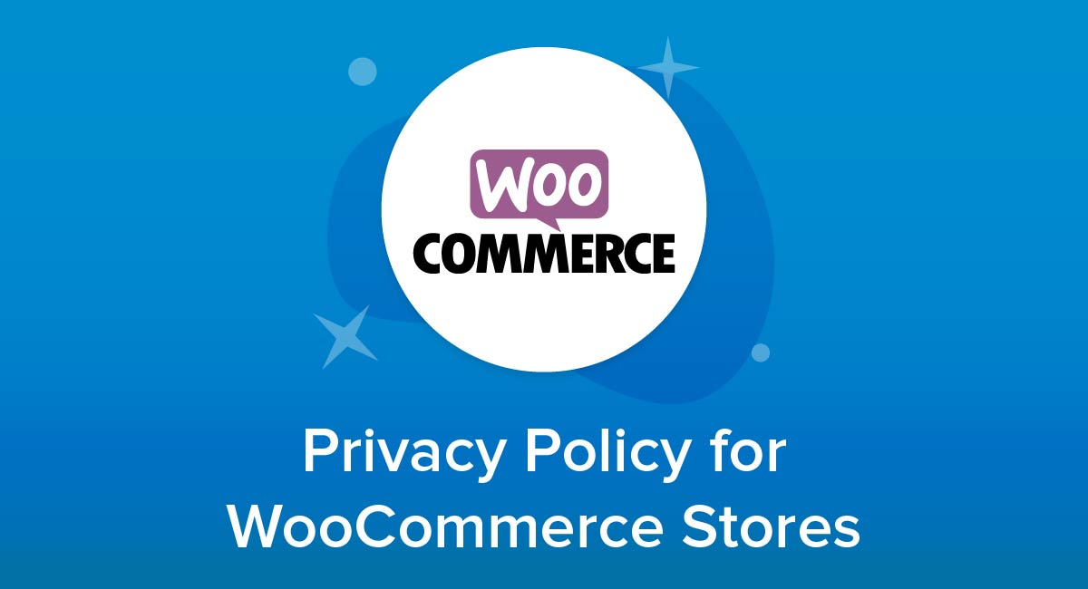 Privacy Policy for WooCommerce Stores