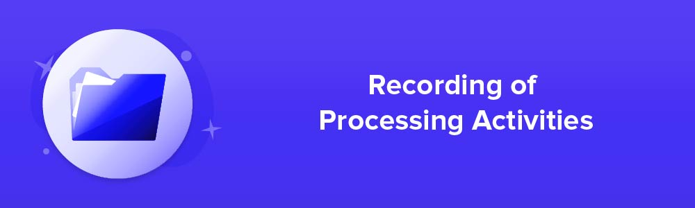 Recording of Processing Activities